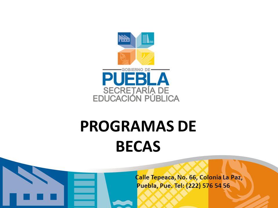 PROGRAMAS DE BECAS Calle Tepeaca, No. 66, Colonia La Paz, Puebla, Pue. Tel: (222) 576 54 56