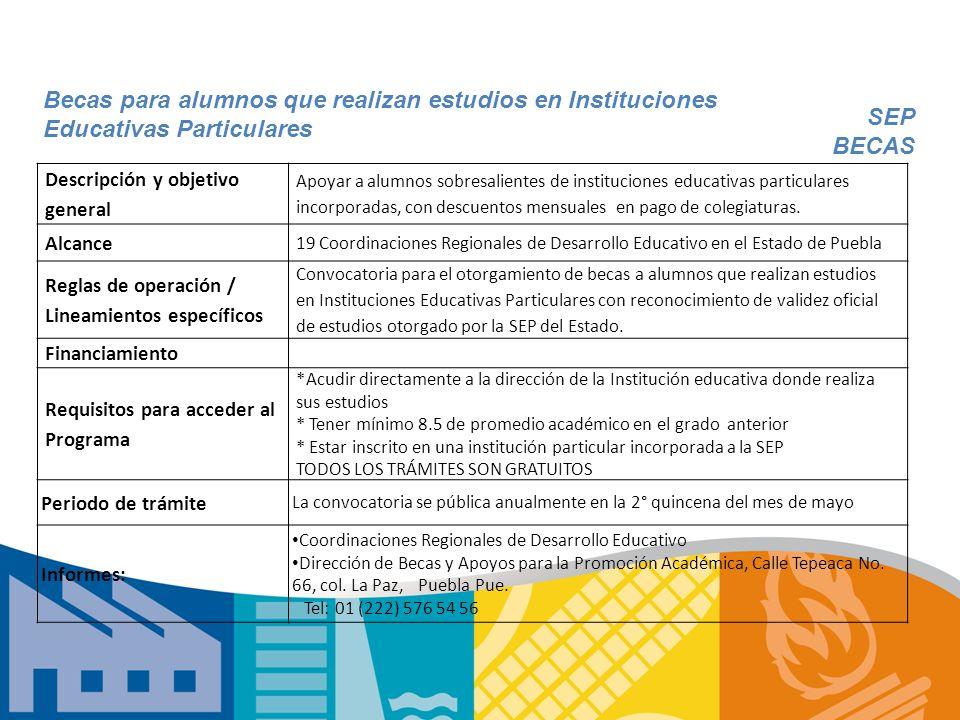 Descripción y objetivo general Apoyar a alumnos sobresalientes de instituciones educativas particulares incorporadas, con descuentos mensuales en pago