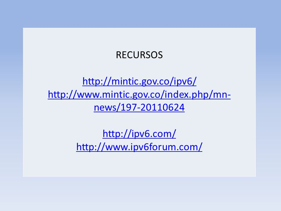RECURSOS http://mintic.gov.co/ipv6/ http://www.mintic.gov.co/index.php/mn- news/197-20110624 http://ipv6.com/ http://www.ipv6forum.com/