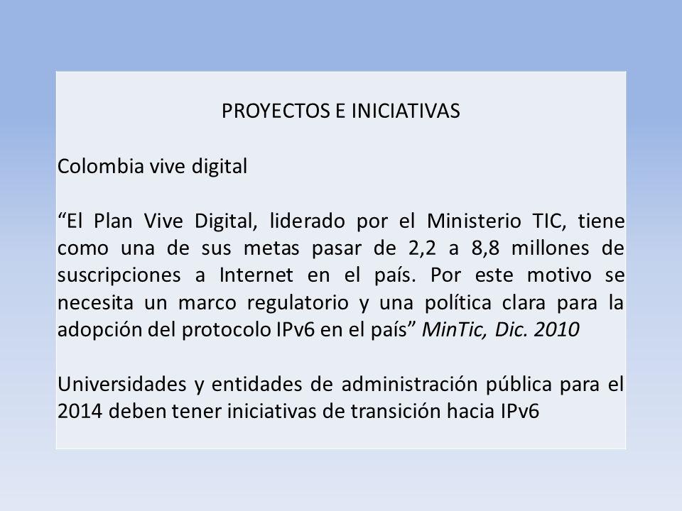 PROYECTOS E INICIATIVAS Colombia vive digital El Plan Vive Digital, liderado por el Ministerio TIC, tiene como una de sus metas pasar de 2,2 a 8,8 millones de suscripciones a Internet en el país.