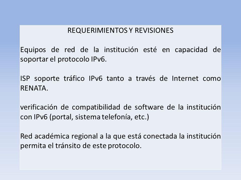 REQUERIMIENTOS Y REVISIONES Equipos de red de la institución esté en capacidad de soportar el protocolo IPv6.