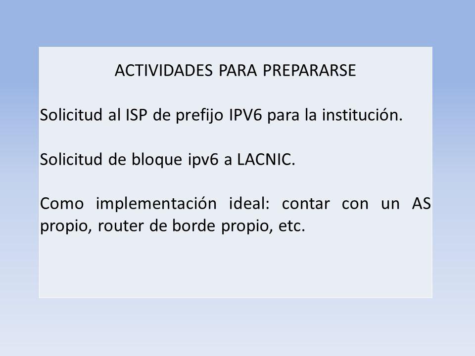 ACTIVIDADES PARA PREPARARSE Solicitud al ISP de prefijo IPV6 para la institución.