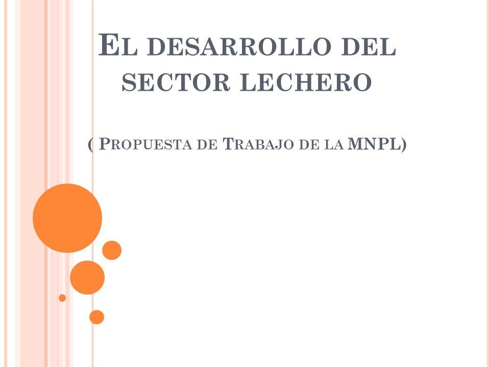 E L DESARROLLO DEL SECTOR LECHERO ( P ROPUESTA DE T RABAJO DE LA MNPL)