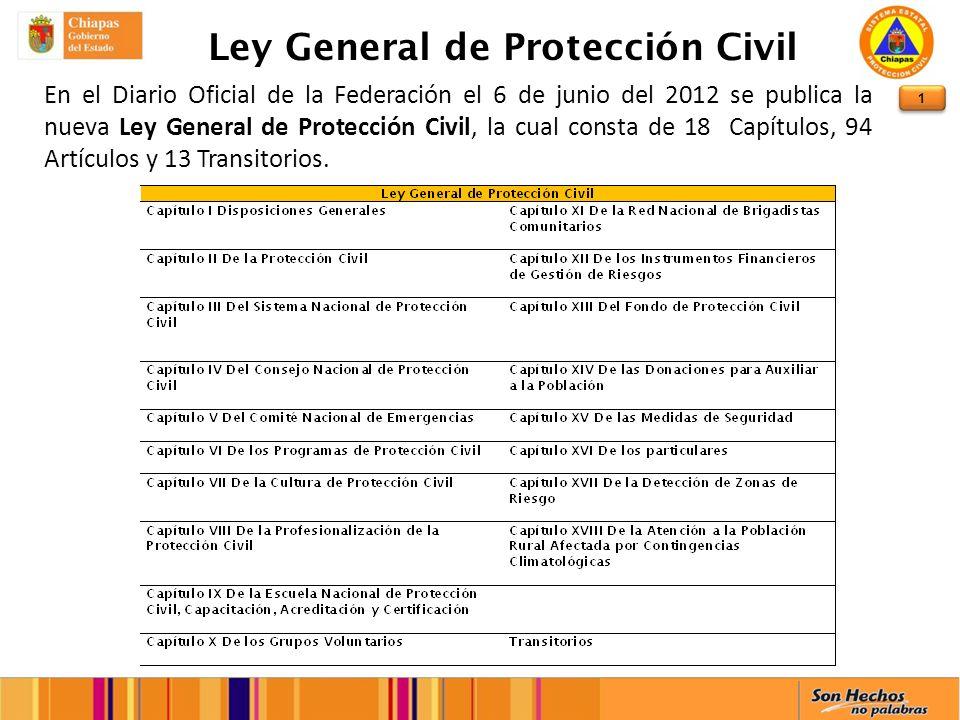 1 Ley General de Protección Civil En el Diario Oficial de la Federación el 6 de junio del 2012 se publica la nueva Ley General de Protección Civil, la