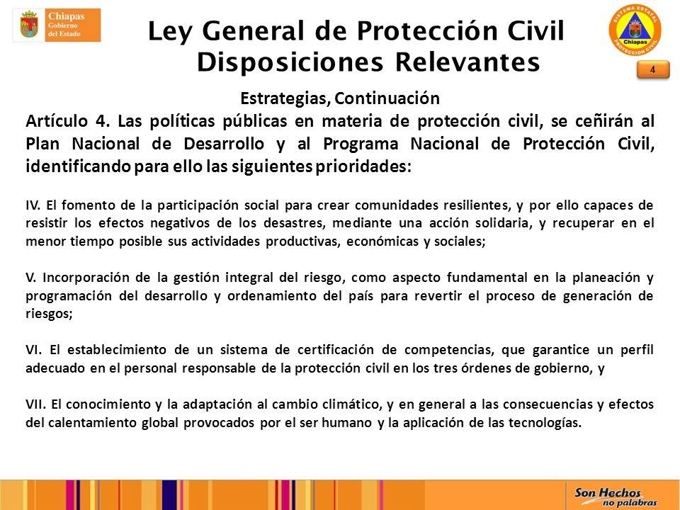 4 Ley General de Protección Civil Disposiciones Relevantes Estrategias, Continuación Artículo 4. Las políticas públicas en materia de protección civil