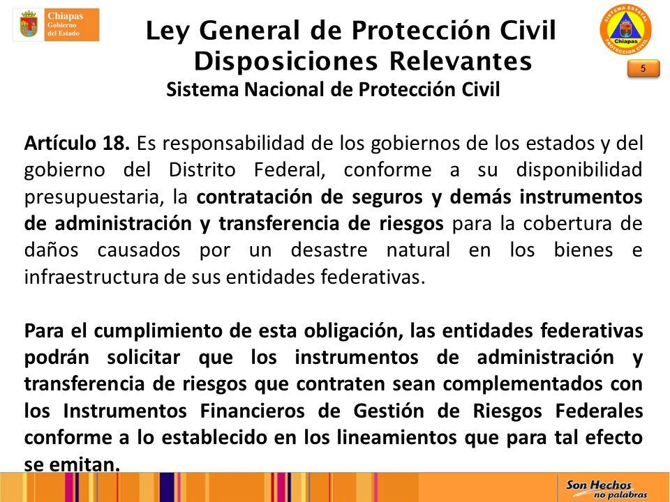 5 Ley General de Protección Civil Disposiciones Relevantes Sistema Nacional de Protección Civil Artículo 18. Es responsabilidad de los gobiernos de lo
