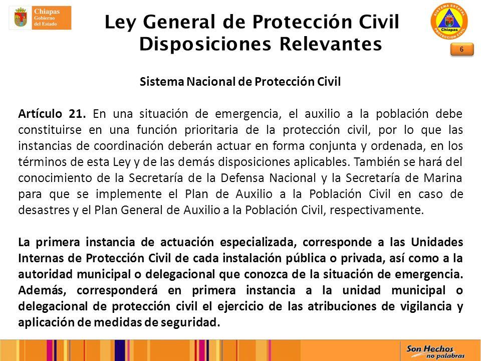 6 Ley General de Protección Civil Disposiciones Relevantes Sistema Nacional de Protección Civil Artículo 21. En una situación de emergencia, el auxili