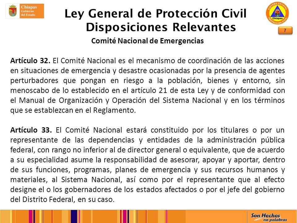 7 Ley General de Protección Civil Disposiciones Relevantes Comité Nacional de Emergencias Artículo 32. El Comité Nacional es el mecanismo de coordinac