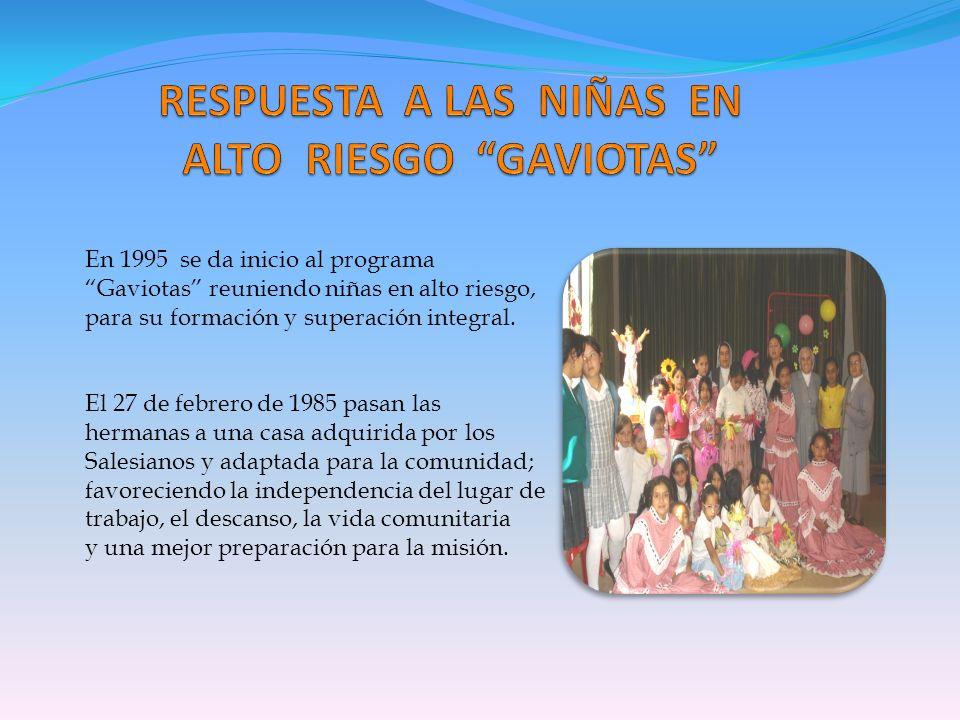 En 1995 se da inicio al programa Gaviotas reuniendo niñas en alto riesgo, para su formación y superación integral. El 27 de febrero de 1985 pasan las