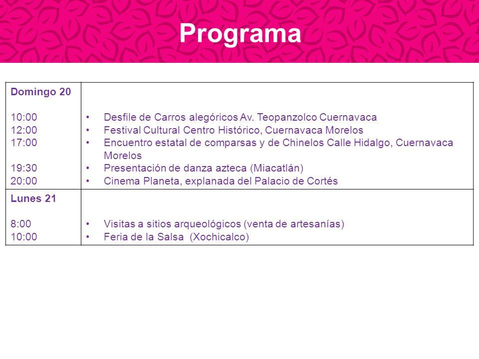 Programa Domingo 20 10:00 12:00 17:00 19:30 20:00 Desfile de Carros alegóricos Av. Teopanzolco Cuernavaca Festival Cultural Centro Histórico, Cuernava