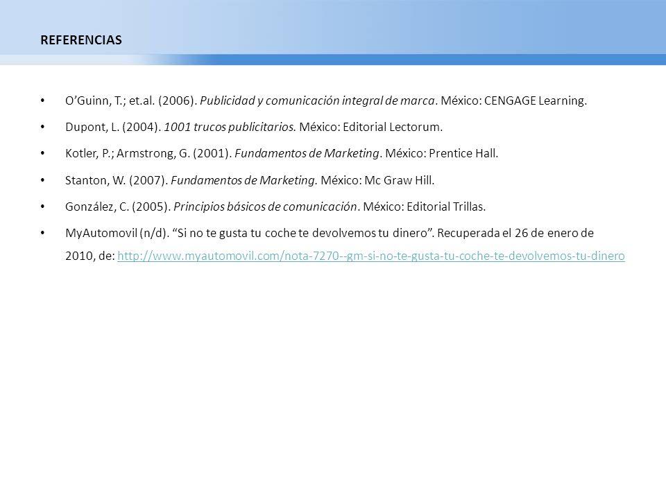 REFERENCIAS OGuinn, T.; et.al. (2006). Publicidad y comunicación integral de marca. México: CENGAGE Learning. Dupont, L. (2004). 1001 trucos publicita