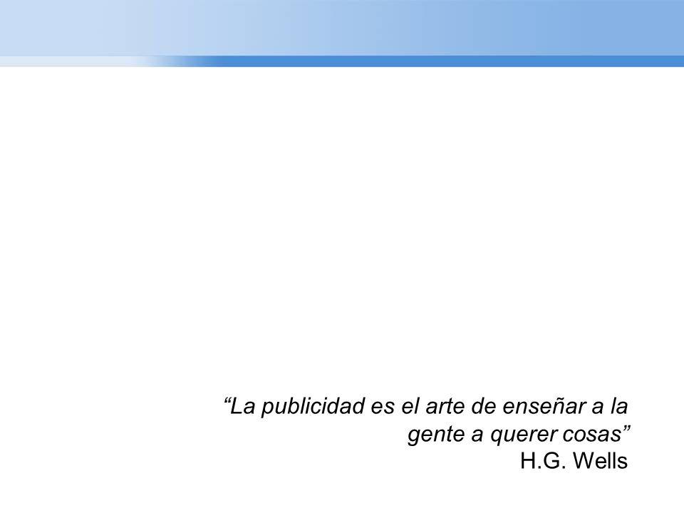 La publicidad es el arte de enseñar a la gente a querer cosas H.G. Wells