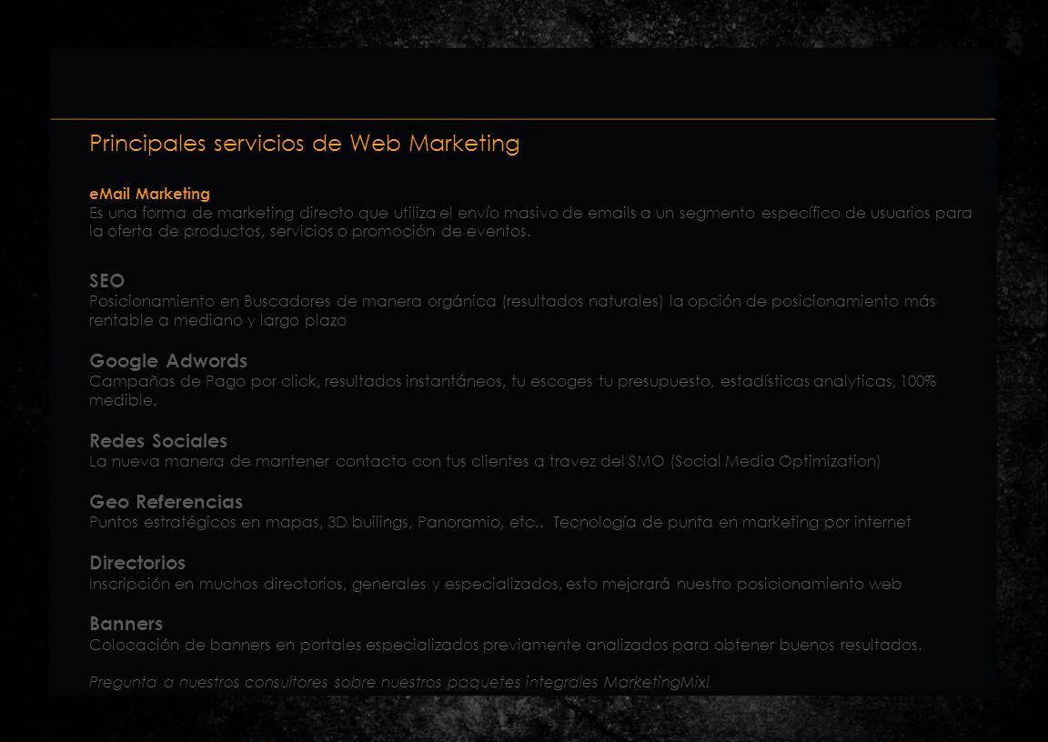 Principales servicios de Web Marketing eMail Marketing Es una forma de marketing directo que utiliza el envío masivo de emails a un segmento específico de usuarios para la oferta de productos, servicios o promoción de eventos.