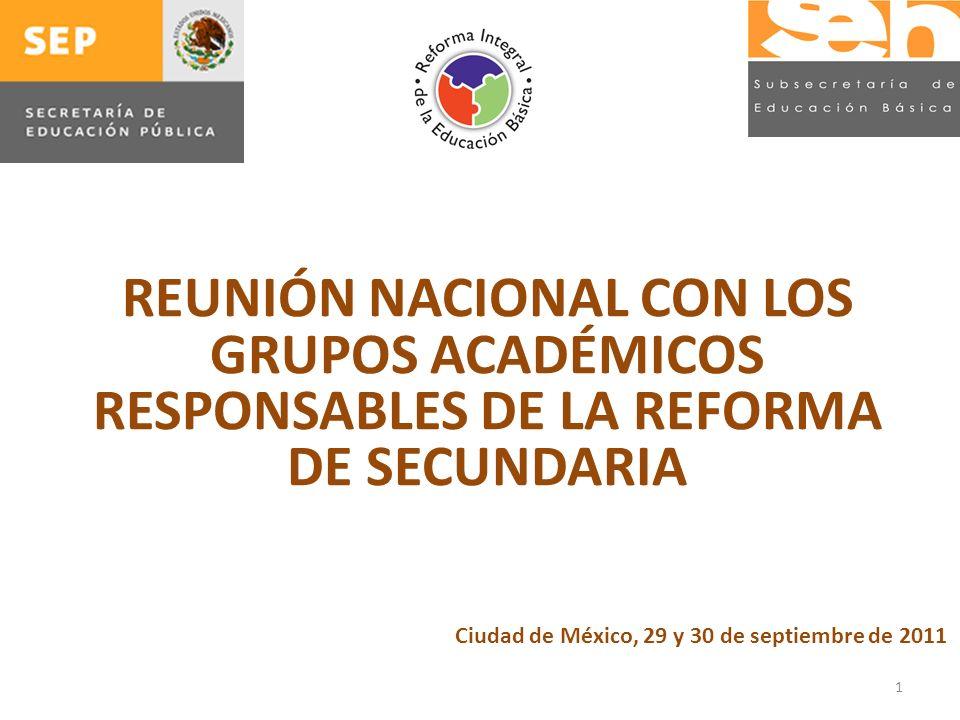 1 Ciudad de México, 29 y 30 de septiembre de 2011 REUNIÓN NACIONAL CON LOS GRUPOS ACADÉMICOS RESPONSABLES DE LA REFORMA DE SECUNDARIA