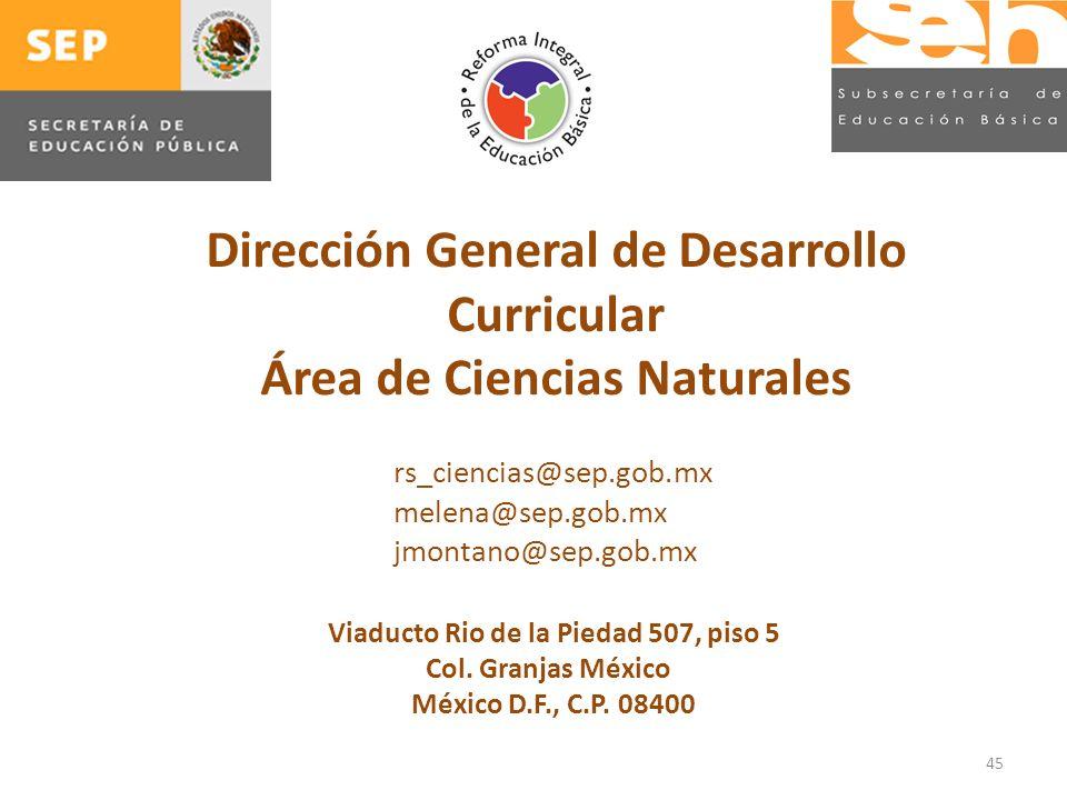45 Dirección General de Desarrollo Curricular Área de Ciencias Naturales Viaducto Rio de la Piedad 507, piso 5 Col.
