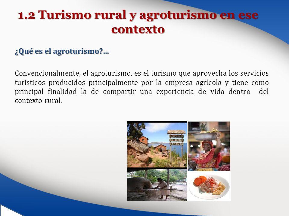 1.2 Turismo rural y agroturismo en ese contexto ¿Qué es el agroturismo?… Convencionalmente, el agroturismo, es el turismo que aprovecha los servicios
