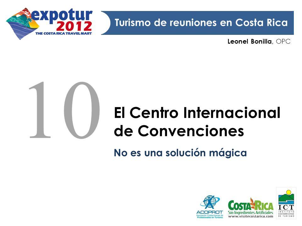 Leonel Bonilla, OPC Turismo de reuniones en Costa Rica El Centro Internacional de Convenciones No es una solución mágica 10