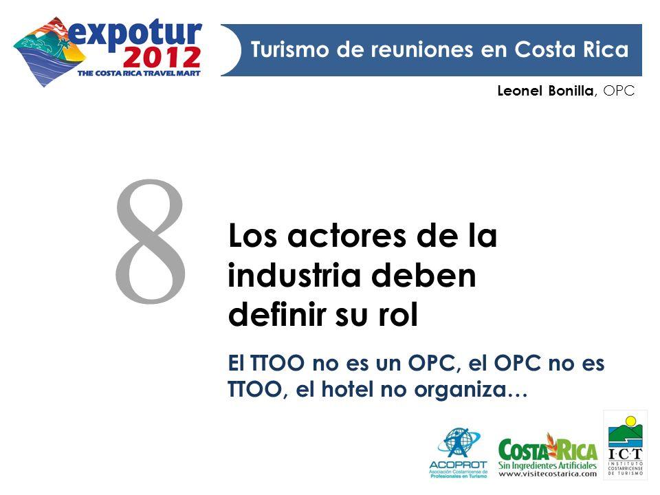 Leonel Bonilla, OPC Turismo de reuniones en Costa Rica Los actores de la industria deben definir su rol El TTOO no es un OPC, el OPC no es TTOO, el ho