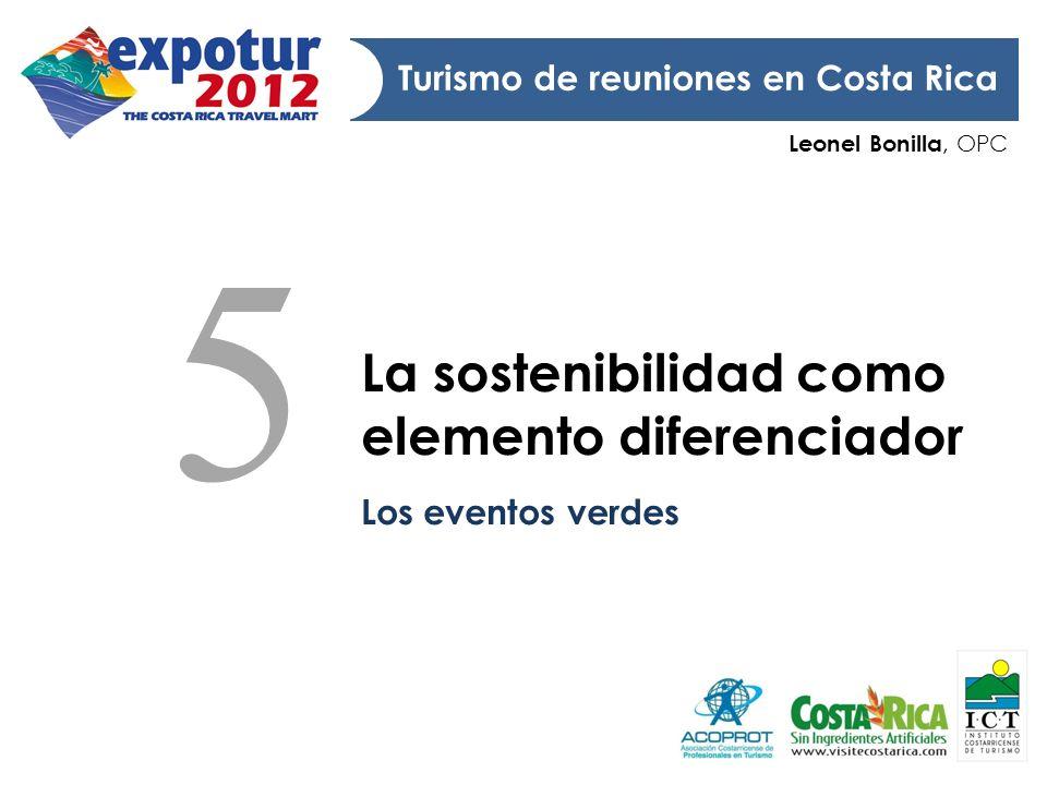 Leonel Bonilla, OPC Turismo de reuniones en Costa Rica La sostenibilidad como elemento diferenciador Los eventos verdes 5