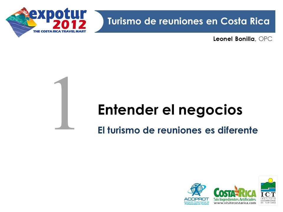 Leonel Bonilla, OPC Turismo de reuniones en Costa Rica Entender el negocios El turismo de reuniones es diferente 1