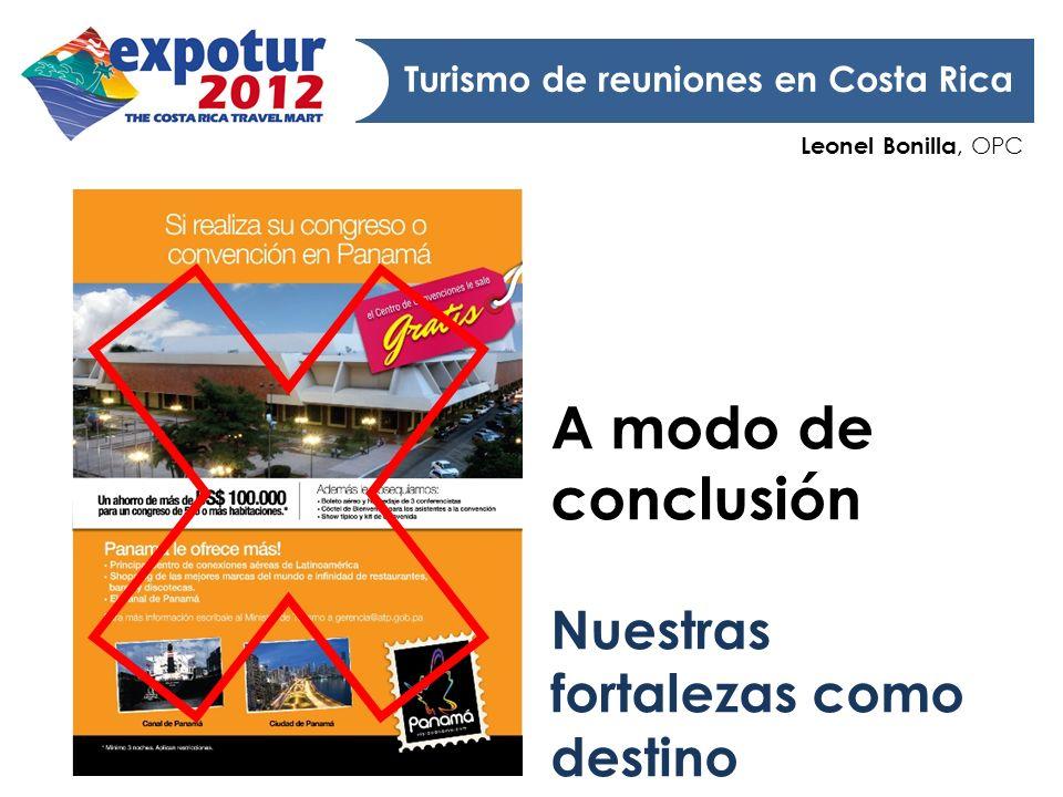 Leonel Bonilla, OPC Turismo de reuniones en Costa Rica A modo de conclusión Nuestras fortalezas como destino