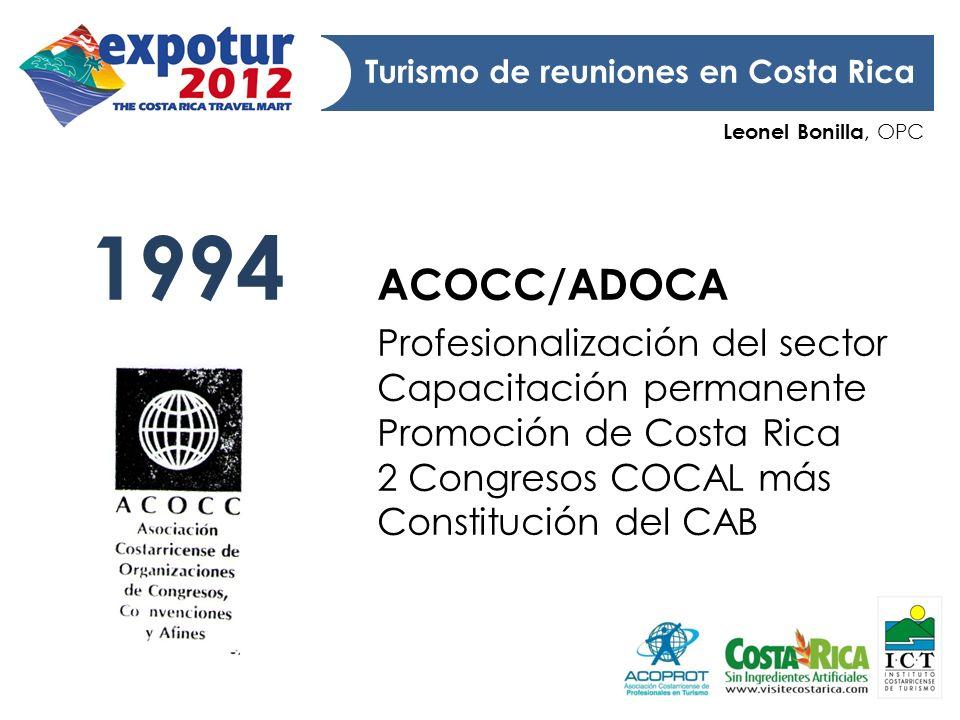 Leonel Bonilla, OPC Turismo de reuniones en Costa Rica 1994 ACOCC/ADOCA Profesionalización del sector Capacitación permanente Promoción de Costa Rica
