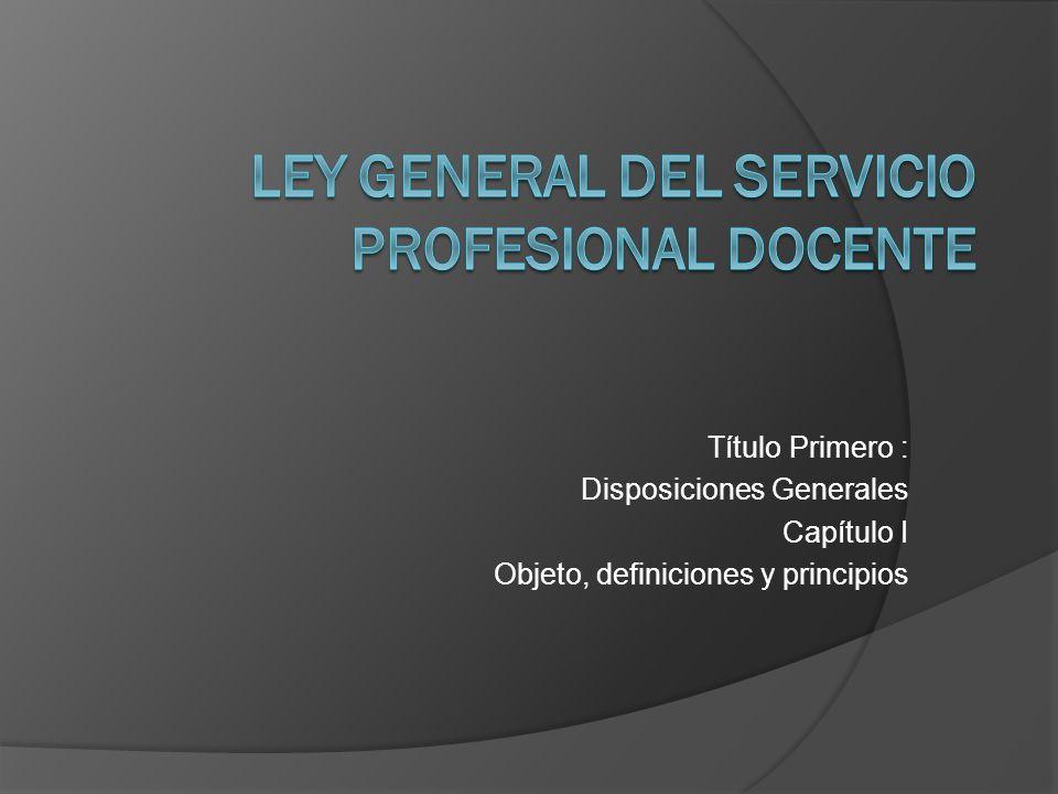 Título Primero : Disposiciones Generales Capítulo I Objeto, definiciones y principios