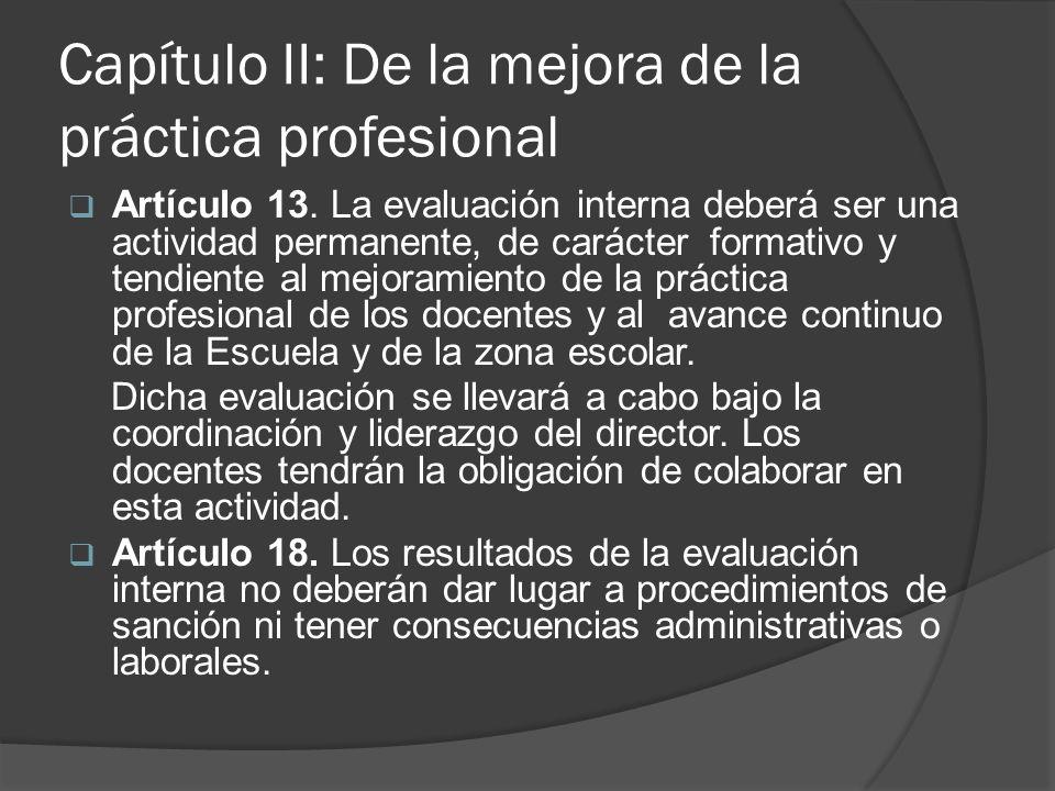 Capítulo II: De la mejora de la práctica profesional Artículo 13. La evaluación interna deberá ser una actividad permanente, de carácter formativo y t