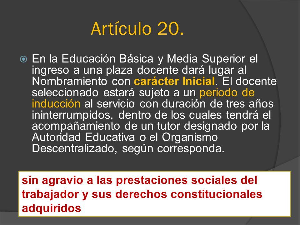 Artículo 20. En la Educación Básica y Media Superior el ingreso a una plaza docente dará lugar al Nombramiento con carácter Inicial. El docente selecc