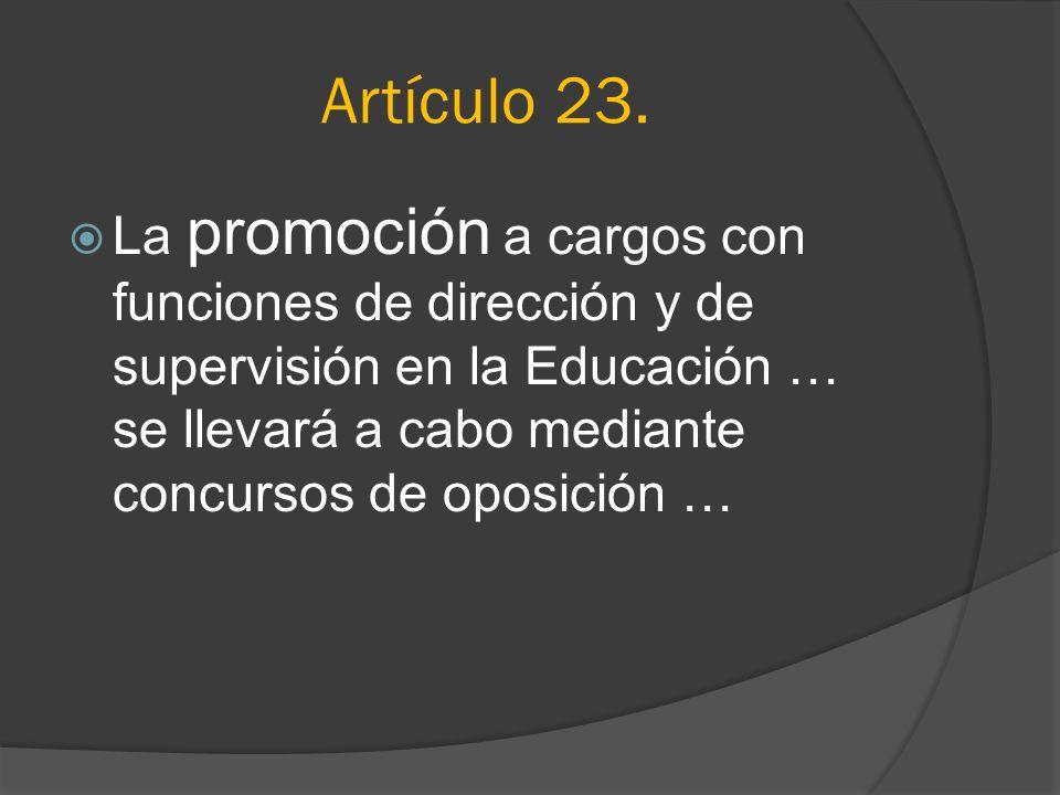 Artículo 23. La promoción a cargos con funciones de dirección y de supervisión en la Educación … se llevará a cabo mediante concursos de oposición …