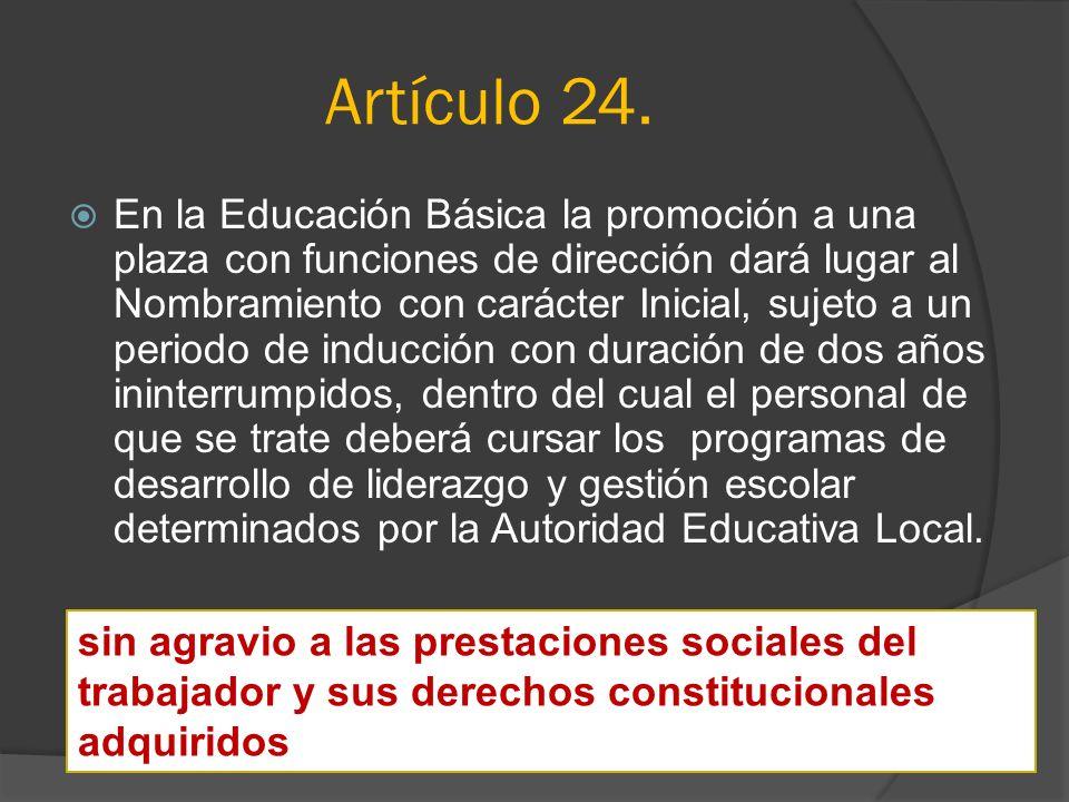 Artículo 24. En la Educación Básica la promoción a una plaza con funciones de dirección dará lugar al Nombramiento con carácter Inicial, sujeto a un p