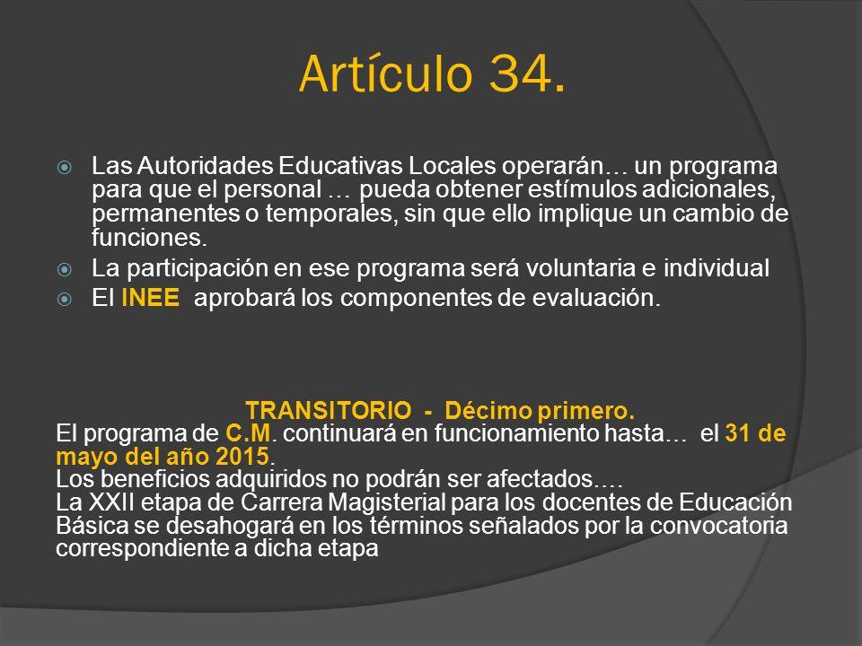 Artículo 34. Las Autoridades Educativas Locales operarán… un programa para que el personal … pueda obtener estímulos adicionales, permanentes o tempor