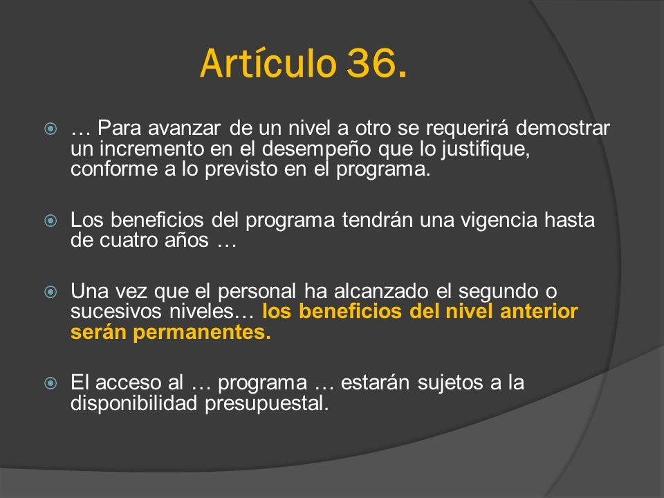 Artículo 36. … Para avanzar de un nivel a otro se requerirá demostrar un incremento en el desempeño que lo justifique, conforme a lo previsto en el pr