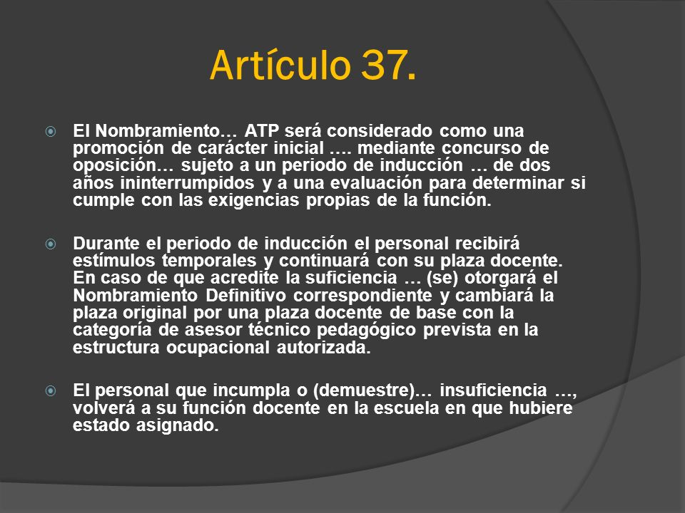 Artículo 37. El Nombramiento… ATP será considerado como una promoción de carácter inicial …. mediante concurso de oposición… sujeto a un periodo de in