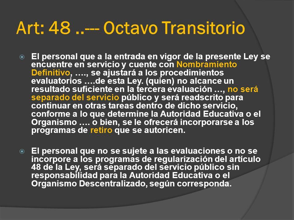 Art: 48..--- Octavo Transitorio El personal que a la entrada en vigor de la presente Ley se encuentre en servicio y cuente con Nombramiento Definitivo