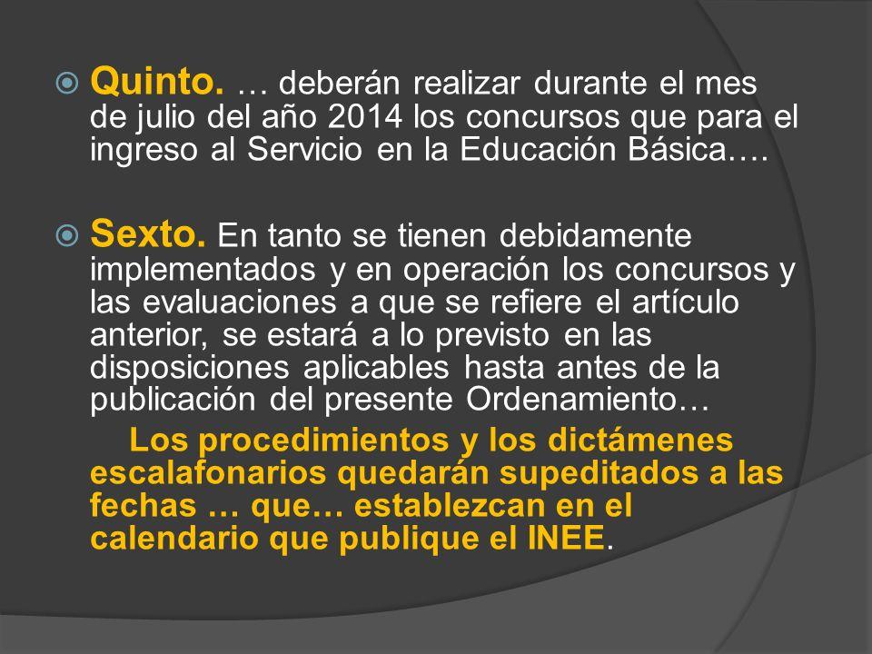 Quinto. … deberán realizar durante el mes de julio del año 2014 los concursos que para el ingreso al Servicio en la Educación Básica…. Sexto. En tanto