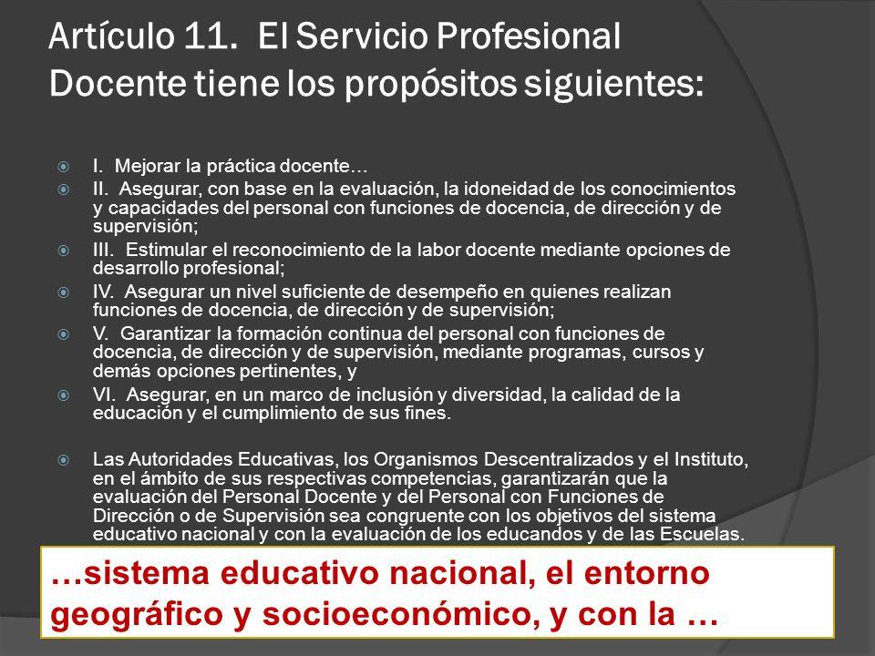 Artículo 11. El Servicio Profesional Docente tiene los propósitos siguientes: I. Mejorar la práctica docente… II. Asegurar, con base en la evaluación,