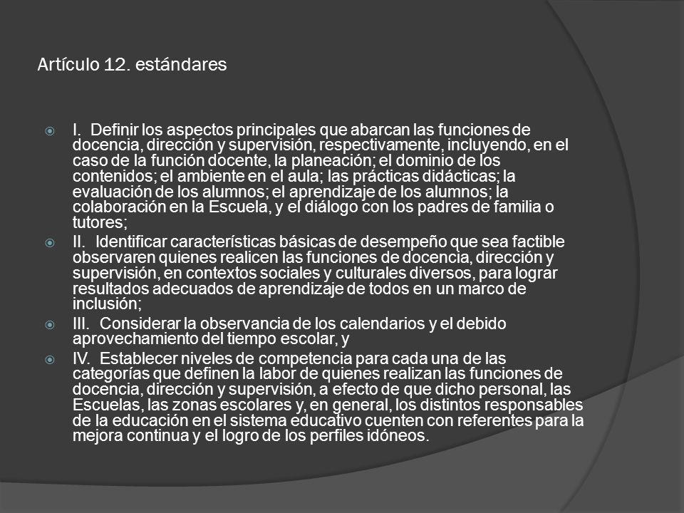 Artículo 12. estándares I. Definir los aspectos principales que abarcan las funciones de docencia, dirección y supervisión, respectivamente, incluyend