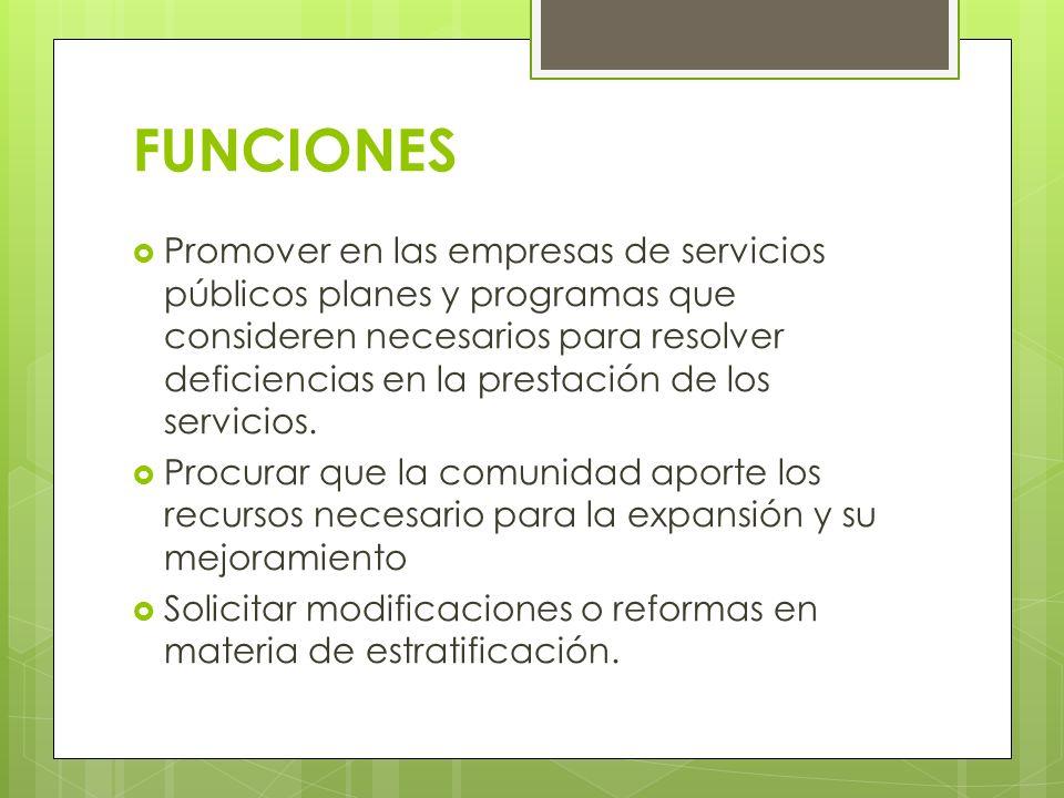 FUNCIONES Promover en las empresas de servicios públicos planes y programas que consideren necesarios para resolver deficiencias en la prestación de l