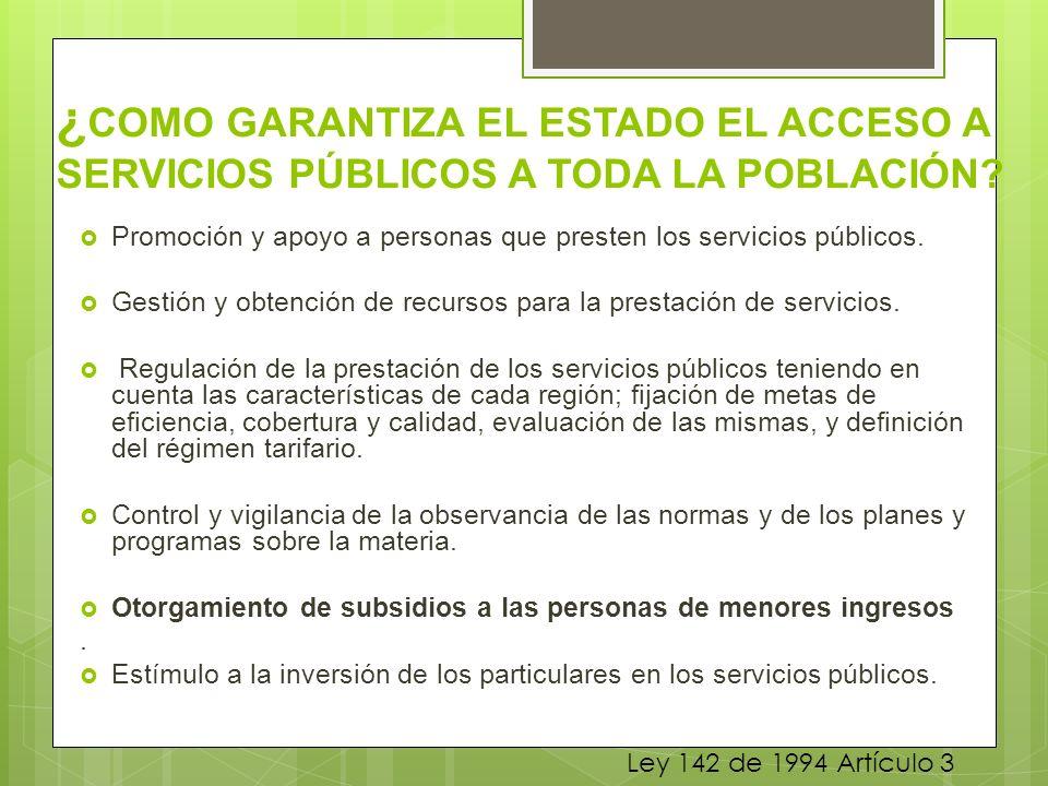 ¿ COMO GARANTIZA EL ESTADO EL ACCESO A SERVICIOS PÚBLICOS A TODA LA POBLACIÓN? Promoción y apoyo a personas que presten los servicios públicos. Gestió