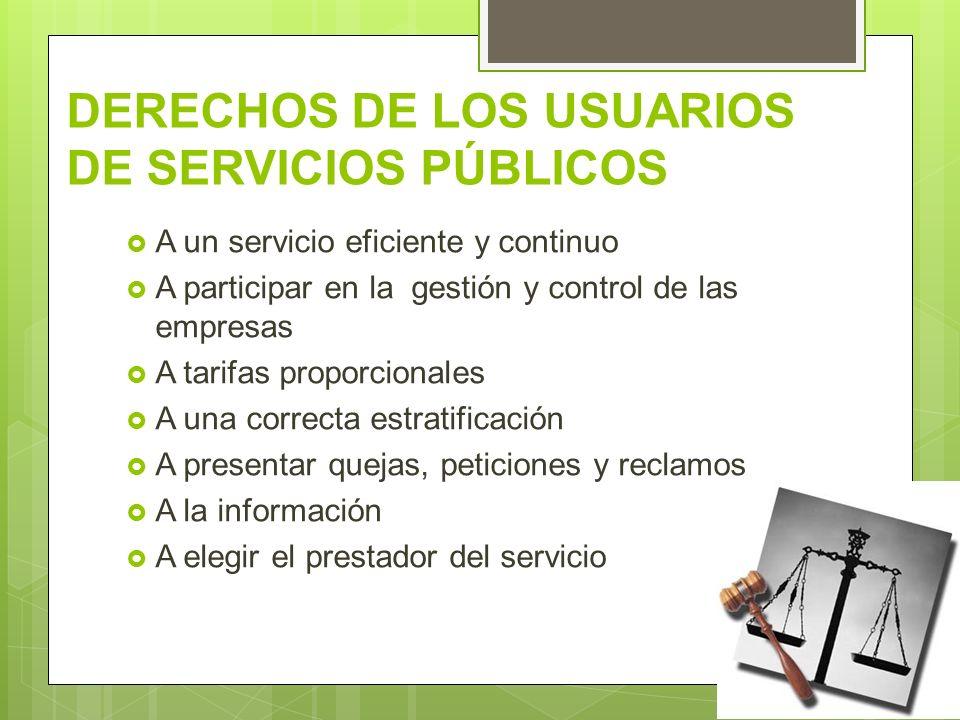 DERECHOS DE LOS USUARIOS DE SERVICIOS PÚBLICOS A un servicio eficiente y continuo A participar en la gestión y control de las empresas A tarifas propo
