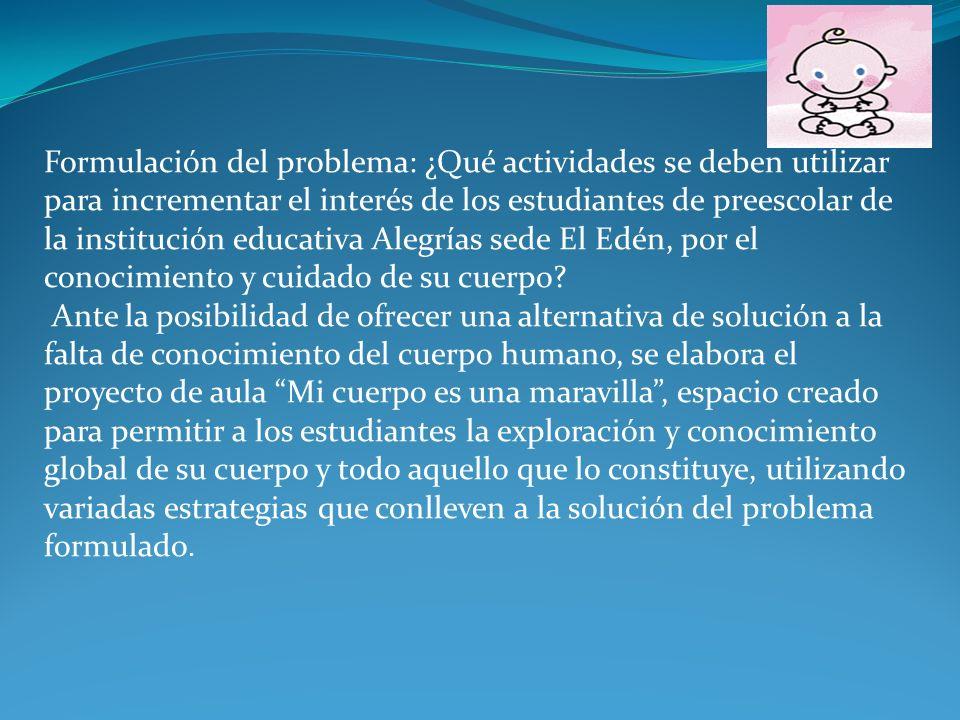 Formulación del problema: ¿Qué actividades se deben utilizar para incrementar el interés de los estudiantes de preescolar de la institución educativa