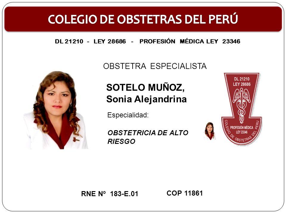 OBSTETRA ESPECIALISTA ORTÍZ TORRES, Yolanda Hermelinda OBSTETRICIA DE ALTO RIESGO RNE Nº 184- E.01 COP 8005 Especialidad: DL 21210 - LEY 28686 - PROFESIÓN MÉDICA LEY 23346
