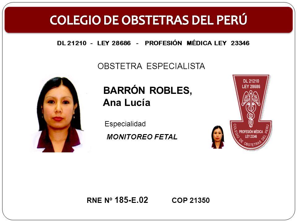 OBSTETRA ESPECIALISTA AQUINO RISCO, Haydee Elena MONITOREO FETAL RNE Nº 186-E.02 COP 19959 Especialidad: DL 21210 - LEY 28686 - PROFESIÓN MÉDICA LEY 23346