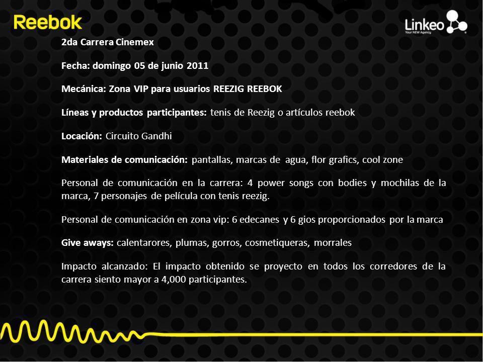 2da Carrera Cinemex Fecha: domingo 05 de junio 2011 Mecánica: Zona VIP para usuarios REEZIG REEBOK Líneas y productos participantes: tenis de Reezig o