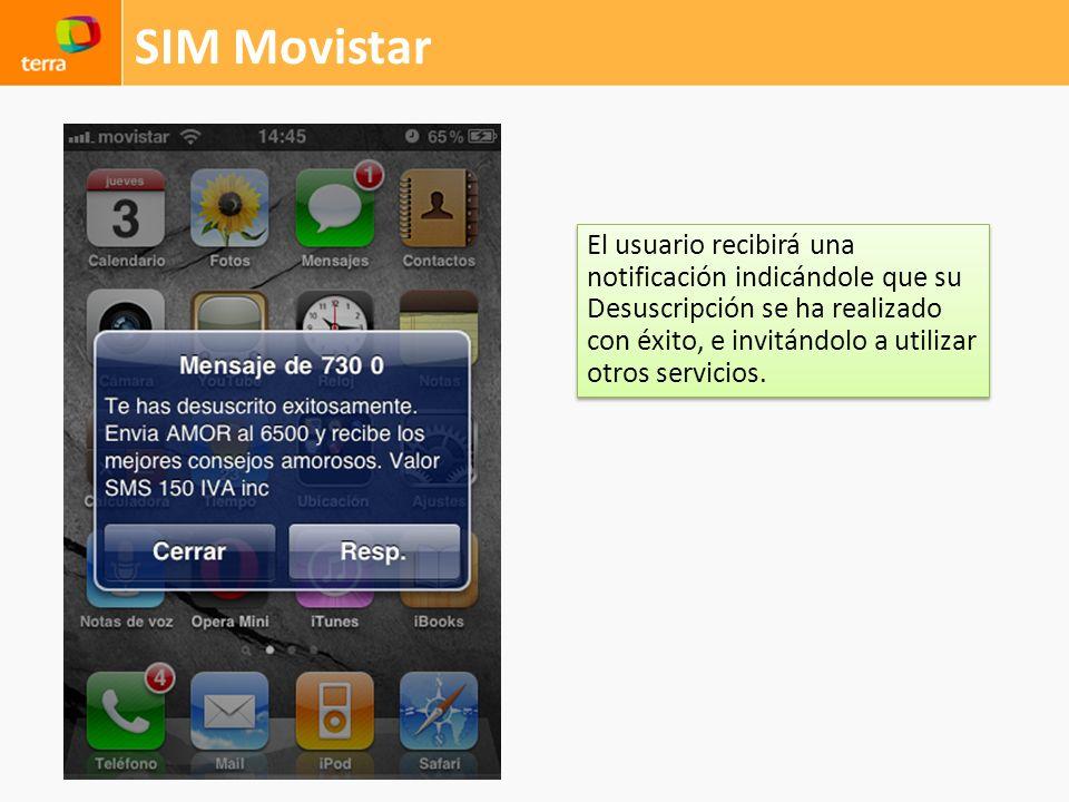 SIM Movistar El usuario recibirá una notificación indicándole que su Desuscripción se ha realizado con éxito, e invitándolo a utilizar otros servicios