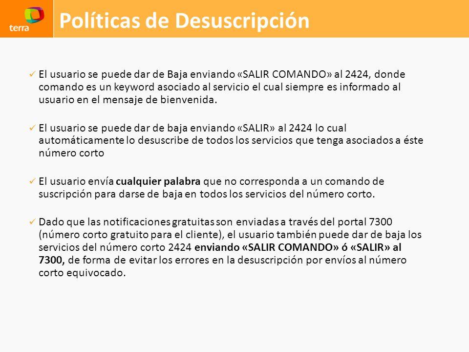 Políticas de Desuscripción El usuario se puede dar de Baja enviando «SALIR COMANDO» al 2424, donde comando es un keyword asociado al servicio el cual