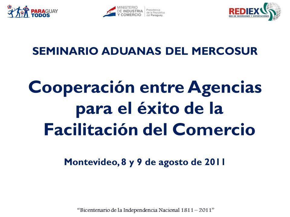 Bicentenario de la Independencia Nacional 1811 – 2011 SEMINARIO ADUANAS DEL MERCOSUR Cooperación entre Agencias para el éxito de la Facilitación del Comercio Montevideo, 8 y 9 de agosto de 2011