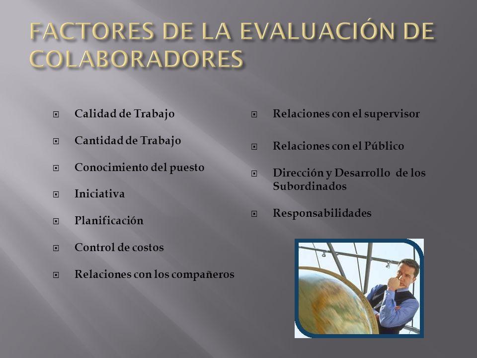 Calidad de Trabajo Cantidad de Trabajo Conocimiento del puesto Iniciativa Planificación Control de costos Relaciones con los compañeros Relaciones con