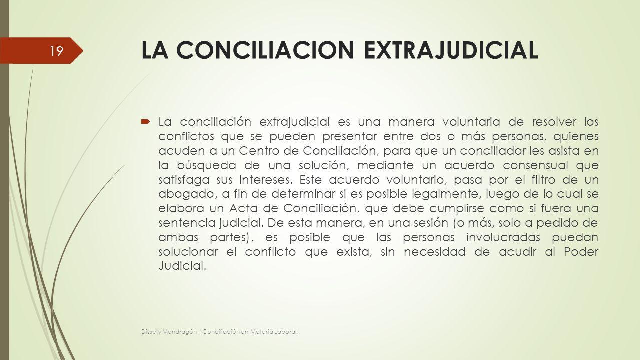 LA CONCILIACION EXTRAJUDICIAL La conciliación extrajudicial es una manera voluntaria de resolver los conflictos que se pueden presentar entre dos o má